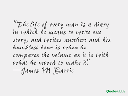 Image result for jm barrie the story of a mans life is when he means to write one story and ends up writing another